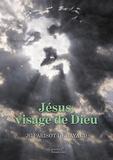 Jean-Christophe Parisot de Bayard - Jésus, visage de Dieu.