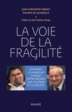 Jean-Christophe Parisot de Bayard et Philippe de Lachapelle - La voie de la fragilité - Comment le handicap change notre regard sur l'humain et la société.