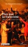 Jean-Christophe Parisot de Bayard - Plus que la fraternité - Plaidoyer pour une croissance sociale et morale.
