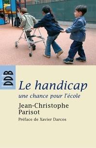 Jean-Christophe Parisot - Le handicap, une chance pour l'école - Ecouter, penser et vivre l'altérité dans la communauté éducative.