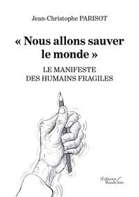 Téléchargement ebook recherche Nous allons sauver le monde  - Le manifeste des humains fragiles (French Edition)