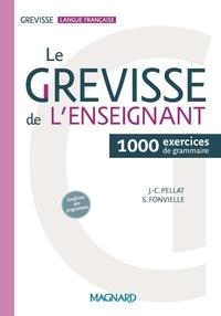 Jean-Christophe Pellat et Stéphanie Fonvielle - Le Grevisse de l'enseignant - 1000 exercices de grammaire.