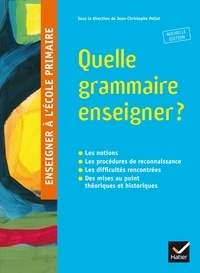Jean-Christophe Pellat et Pascale Bézu - Quelle grammaire enseigner ?.