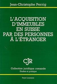 Jean-Christophe Perrig - L'acquisition d'immeubles en Suisse par des personnes à l'étranger - Le cas particulier des établissements stables.