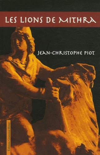 Jean-Christophe Piot - Les Lions de Mithra.