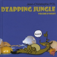 Jean-Christophe Pol - Dzapping Jungle Tome 2 : Volume d'oeufs.