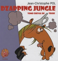 Jean-Christophe Pol - Dzapping Jungle  : Tome cheval de troie.
