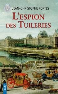Jean-Christophe Portes - L'espion des Tuileries (T.4).