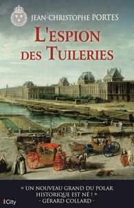 Jean-Christophe Portes - L'espion des Tuileries.