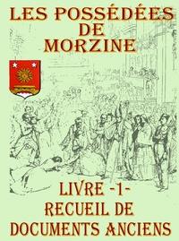 Jean-Christophe Richard - Les possédées de Morzine - Livre 1, Recueil de documents anciens.