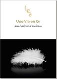 Jean-Christophe Rousseau - Une vie en or.