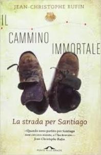 Jean-Christophe Rufin - Il cammino immortale - Compostela mio malgrado.