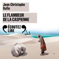 Jean-Christophe Rufin et Vincent de Boüard - Le Flambeur de la Caspienne.