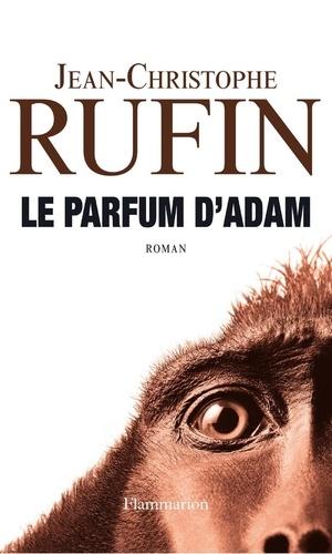 Jean-Christophe Rufin - Le parfum d'Adam.
