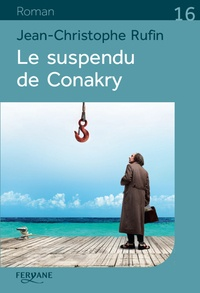 Téléchargement gratuit de livres électroniques pour kindle fire Le suspendu de Conakry in French par Jean-Christophe Rufin  9782363605054