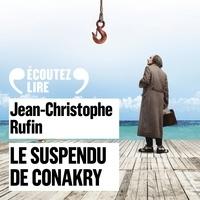 Jean-Christophe Rufin et Vincent de Boüard - Le suspendu de Conakry.