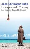 Jean-Christophe Rufin - Le suspendu de Conakry - Tome 1, Les énigmes d'Aurel le Consul.