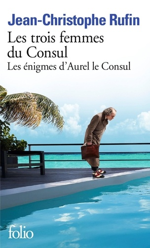 Jean-Christophe Rufin - Les trois femmes du Consul - Les énigmes d'Aurel le Consul.