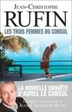 Jean-Christophe Rufin - Les trois femmes du consul.