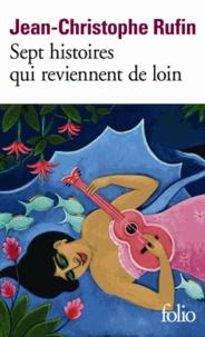 Jean-Christophe Rufin - Sept histoires qui reviennent de loin.