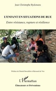 Jean-Christophe Ryckmans - L'enfant en situations de rue - Entre résistance, rupture et résilience.