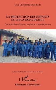 Jean-Christophe Ryckmans - La protection des enfants en situations de rue - Désinstitutionnalisation, confusion et transformation.