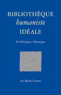 Jean-Christophe Saladin - Bibliothèque humaniste idéale - De Pétrarque à Montaigne.