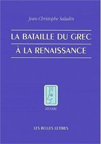Jean-Christophe Saladin - La bataille du grec à la Renaissance.