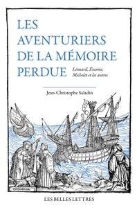 Jean-Christophe Saladin - Les Aventuriers de la mémoire perdue - Léonard, Erasme, Michelet et les autres.