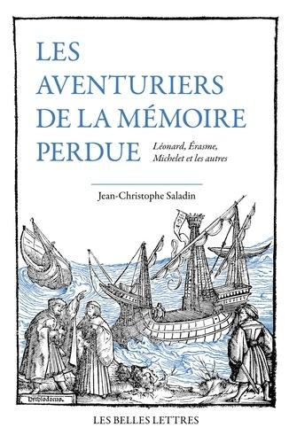 Les Aventuriers de la mémoire perdue. Léonard, Erasme, Michelet et les autres