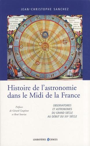 Jean-Christophe Sanchez - Histoire de l'astronomie dans le Midi de la France - Observatoires et astronomes du Grand siècle au début du XXe siècle.