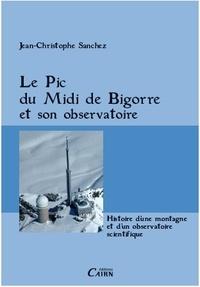 Jean-Christophe Sanchez - Le Pic du Midi de Bigorre et son observatoire.