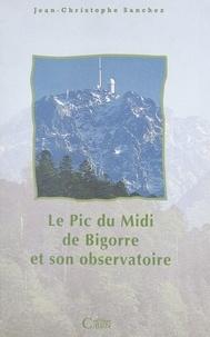 Jean-Christophe Sanchez - Le Pic du Midi de Bigorre et son observatoire - Histoire scientifique, culturelle et humaine d'une montagne et d'un observatoire scientifique.
