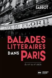 Jean-Christophe Sarrot - Balades littéraires dans Paris du XVIIe au XXe siècle.