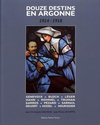 Jean-Christophe Sauvage et Jean-Marie Lecomte - Douze destins en Argonne (1914-1918).