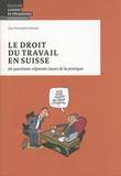 Jean Christophe Schwaab - Le droit du travail en Suisse - 90 questions-réponses issues de la pratique.