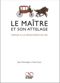Jean-Christophe Serex et Claire Serex - Le maître et son attelage - Voyage à la découverte de soi.