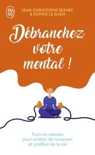Jean-Christophe Seznec et Sophie Le Guen - Débranchez votre mental!.