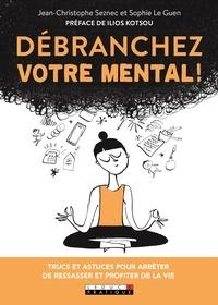 Jean-Christophe Seznec et Sophie Le Guen - Débranchez votre mental !.