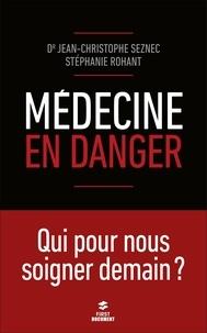 Jean-Christophe Seznec et Stéphanie Rohant - Médecine en danger.