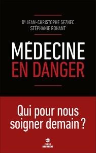 Jean-Christophe Seznec et Stéphanie Rohant - Médecine en danger - Qui pour nous soigner demain ?.