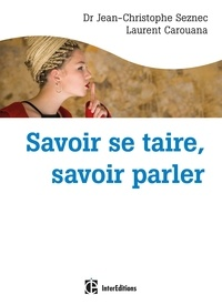 Jean-Christophe Seznec et Laurent Carouana - Savoir se taire, savoir parler - Choix de le dire, ou pas, au bon moment et avec les mots qu'il faut.