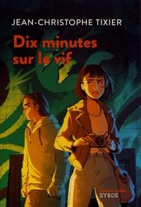 Jean-Christophe Tixier - Dix minutes sur le vif.
