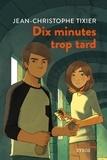 Jean-Christophe Tixier - Dix minutes trop tard.