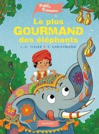 Jean-Christophe Tixier et Thierry Christmann - Le plus gourmand des éléphants.