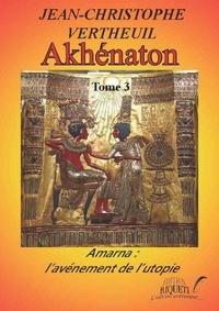 Jean-Christophe Vertheuil - Akhénaton Tome 3 : Amarna : l'avénement de l'utopie.