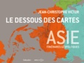 Jean-Christophe Victor - Le dessous des cartes Asie - Itinéraires géopolitiques.