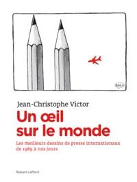 Jean-Christophe Victor - Un oeil sur le monde - L'actualité à travers les dessins de presse internationaux de 1989 à nos jours.