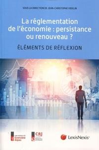 Jean-Christophe Videlin - La règlementation de l'économie : persistance ou renouveau - Elements de réflexion.