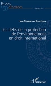 Jean Chrysostome Atafo Lema - Les défis de la protection de l'environnement en droit international.